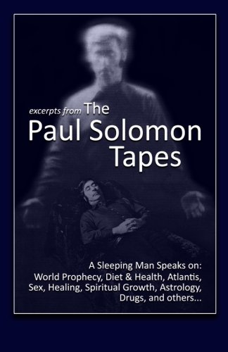 Download Excerpts from The Paul Solomon Tapes: A Sleeping Man Speaks On: World Prophecy, Diet & Health, Atlantis, Sex, Healing, Spiritual Growth, Astrology, Drugs, and others... ebook