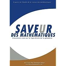 Concentrer - vous sur la ligne droite de la geometrie: Saveur des Mathematiques (French Edition)
