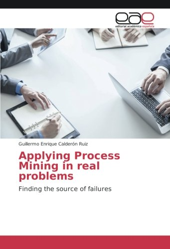 Read Online Applying Process Mining in real problems: Finding the source of failures pdf