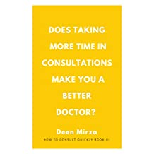 Values and Viewpoints from Five 'Slow' GPs: Does taking more time in consultations make you a better doctor? (How to consult quickly Book 3)
