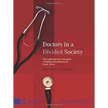 Doctors in a Divided Society: The Profession and Education of Medical Practitioners in South Africa (Hsrc Research Monograph) by Mignonne Breier (2006-11-30)