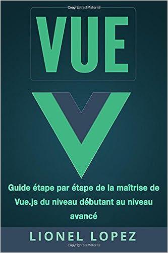 Vue Guide Etape Par Etape De La Maitrise De Vue Js Du