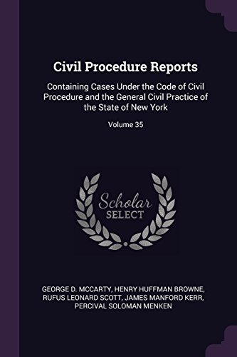 Civil Procedure Reports: Containing Cases Under the Code of Civil Procedure and the General Civil Practice of the State of New York; Volume 35