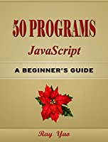 50 JavaScript Programs: 2nd Edition Front Cover