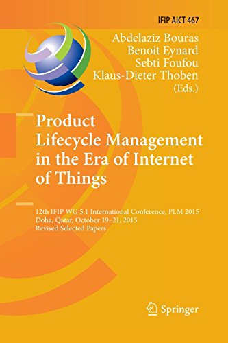 Product Lifecycle Management in the Era of Internet of Things: 12th IFIP WG 5.1 International Conference, PLM 2015, Doha, Qatar, October 19-21, 2015, ... in Information and Communication Technology)