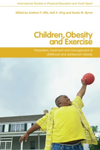 Children, Obesity and Exercise: Prevention, Treatment and Management of Childhood and Adolescent Obesity (Routledge Stud