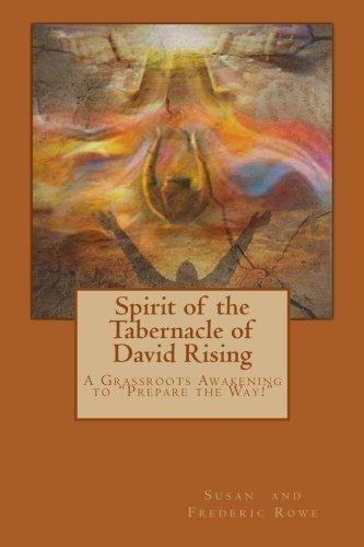 "Spirit of the Tabernacle of David Rising: A Grassroots Awakening to ""Prepare the Way!"" pdf epub"