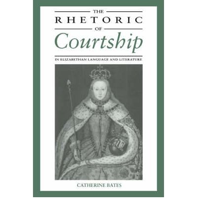 Read Online [(The Rhetoric of Courtship in Elizabethan Language and Literature)] [Author: Catherine Bates] published on (March, 2004) PDF