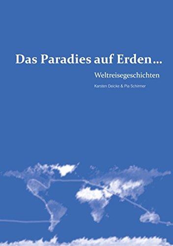 Das Paradies auf Erden...: Weltreisegeschichten