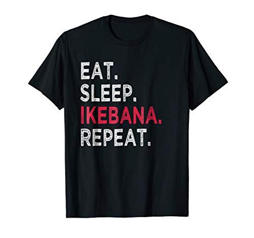 Funny Eat Sleep Ikebana Repeat T-Shirt - Gift for Florist ()