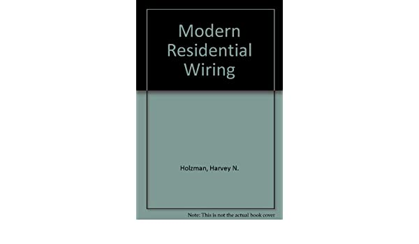 Astonishing Modern Residential Wiring Harvey N Holzman 9781566379151 Amazon Wiring Digital Resources Indicompassionincorg