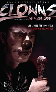 Les clowns vengeurs - Les limbes des immortels par Dominic Bellavance