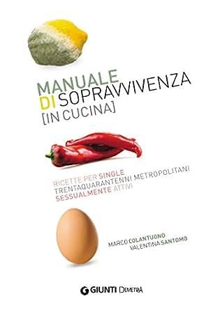 Amazon.com: Manuale di sopravvivenza in cucina: Ricette per single ...