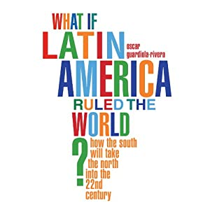 What if Latin America Ruled the World? Audiobook