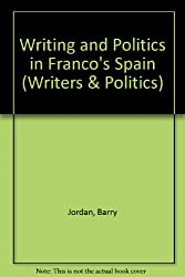 Writing and Politics in Franco's Spain (Writers & Politics)