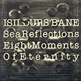 Sea Reflections/Eight Moments of Eternity by Isildurs Bane
