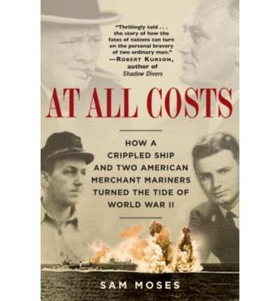 Download At All Costs: How a Crippled Ship and Two American Merchant Mariners Turned the Tide of World War II (Paperback) - Common ebook