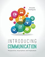 Introducing Communication: Perspectives, Assumptions, and Implications