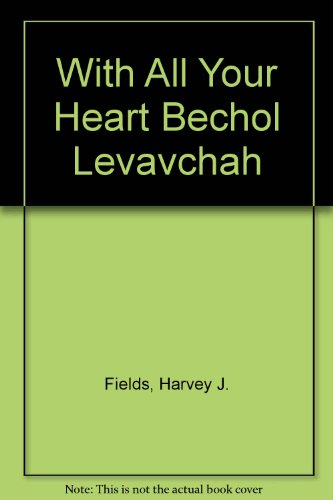 With All Your Heart Bechol Levavchah