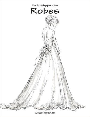 Coloriage Princesse Robe Mariee.Livre De Coloriage Pour Adultes Robes 1 Amazon Fr Nick Snels Livres