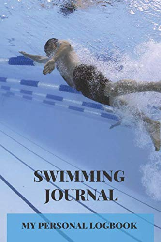 (Swimming Journal My Personal Logbook: A5 (6 X 9 Inches)100 Page Lined Notebook For Recording Your Swimming Achievements. Logbook For The Athletic Swimming Enthusiast)