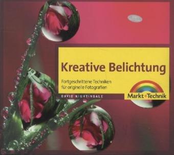 Kreative Belichtung (R) - Fortgeschrittene Techniken für originelle Fotografien (Digital fotografieren)