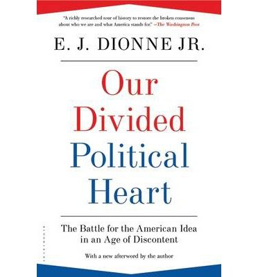 Our Divided Political Heart: The Battle for the American Idea in an Age of Discontent (Paperback) - Common PDF