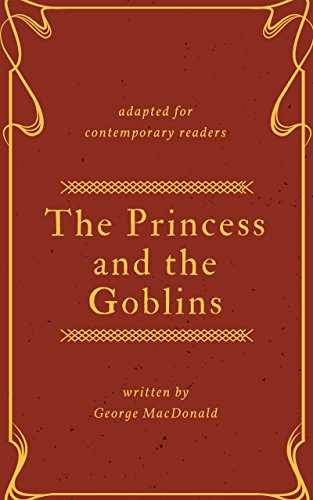 The Princess and the Goblins (Adapted for Contemporary Readers) by George MacDonald