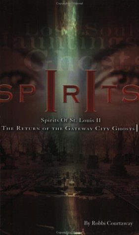 Spirits of St. Louis II: The Return of the Gateway City Ghosts