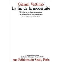 Fin de la modernité: Nihilisme & hermén. ds cult. post-moder.