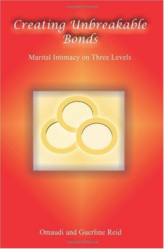 Download Creating Unbreakable Bonds: Marital Intimacy on Three Levels ebook
