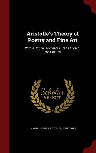 Download Aristotle's Theory of Poetry and Fine Art: With a Critical Text and a Translation of the Poetics PDF