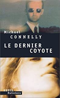 Le dernier coyote : roman, Connelly, Michael