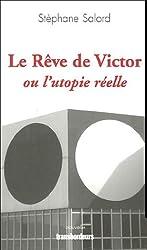 Le Rêve de Victor : Ou l'utopie réelle