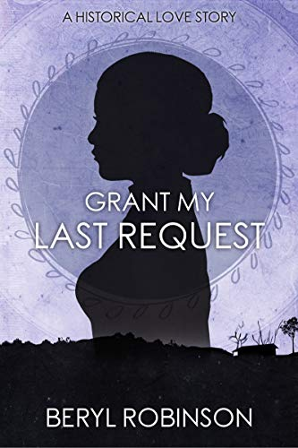 Grant My Last Request: A Family Saga of Love and Hardship in 1800s Australia