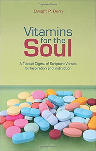 Book Vitamins for the Soul: A Topical Digest of Scripture Verses for Inspiration and Instruction