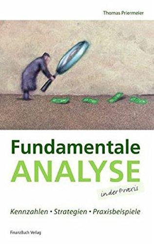 Fundamentale Analyse in der Praxis: Kennzahlen, Strategien, Praxisbeispiele