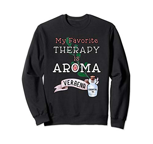 - My Favorite Therapy is Aroma - Verbena Essential Oil  Sweatshirt