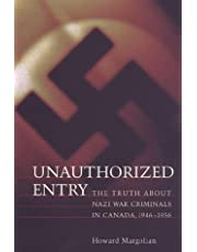 Unauthorized Entry: The Truth about Nazi War Criminals in Canada 1946-1956