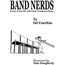 Band Nerds Poetry From The 13th Chair Trombone Player (The Band Nerds Book Series)