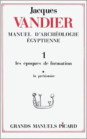 Manuel d'archéologie égyptienne, tome 1 : Les Epoques de formation : La Préhistoire, volume 1 pdf, epub ebook