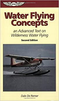 Water Flying Concepts: An Advanced Text on Wilderness Water Flying (ASA Training Manuals)