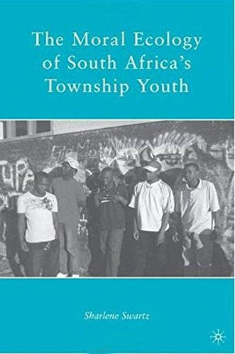 The Moral Ecology of South Africa's Township Youth by Swartz Sharlene