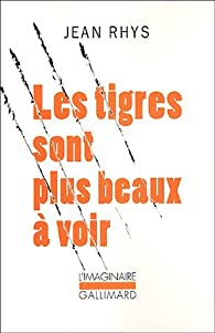Les tigres sont plus beaux à voir par Jean Rhys