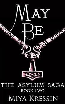 May Be: Book Two of the Asylum Saga by [Kressin, Miya]