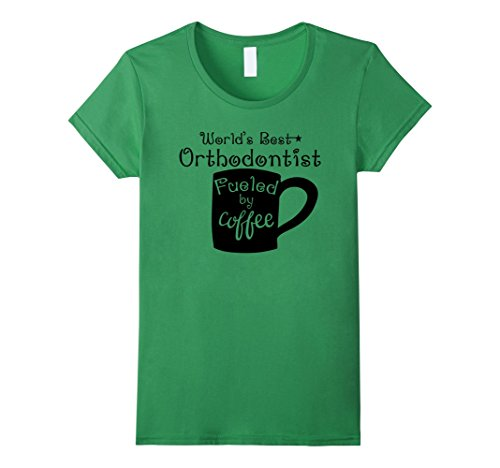 Women's World's Best Orthodontist Fueled By Coffee Doctor T-Shirt XL Grass