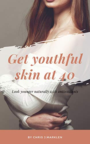 Get youthful skin at 40: Look younger naturally with antioxidants (Best Anti Aging Regimen For 50s)