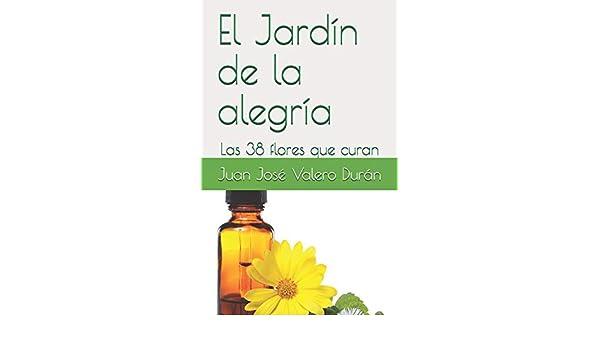 El Jardín de la alegría: Las 38 flores que curan: Amazon.es: Valero Durán, Juan José: Libros
