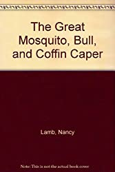 The Great Mosquito, Bull, and Coffin Caper
