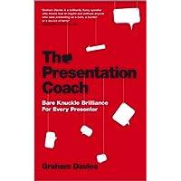 The Presentation Coach - Bare Knuckle Brilliance For Every Presenter